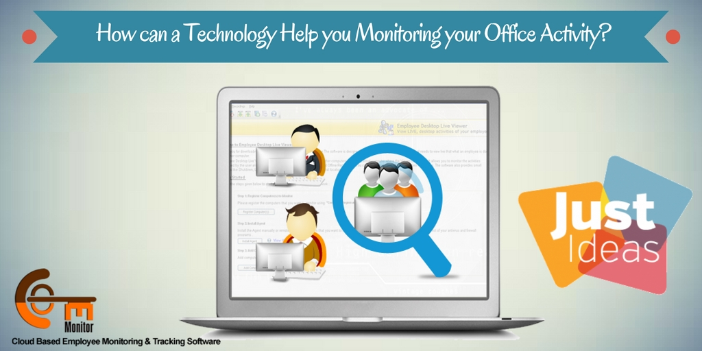 How can a Technology Help you Monitoring your Office Activity?