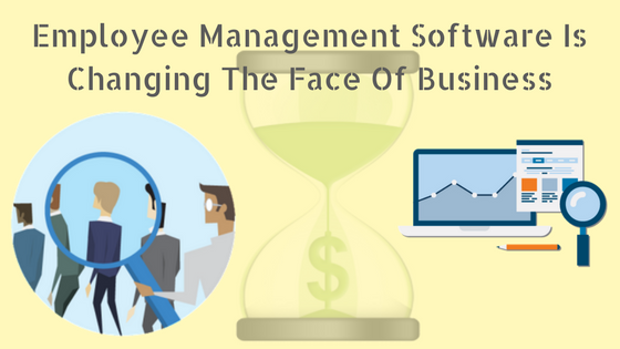 How Employee Management Software Is Changing The Face Of Businesses?