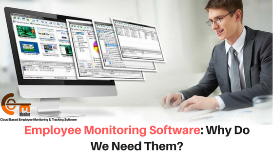 Employee Monitoring Software: Why Do We Need Them?