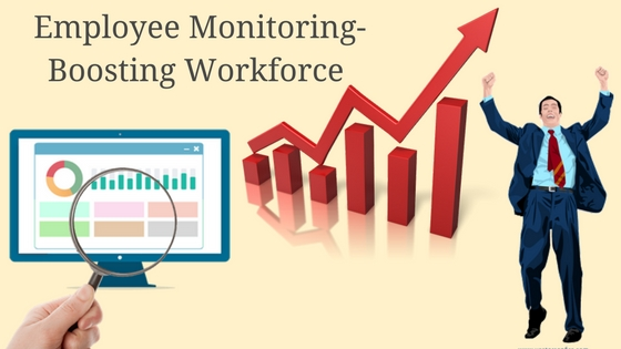 How Ethically Monitoring Your Employees Eventually Boosts Workforce?