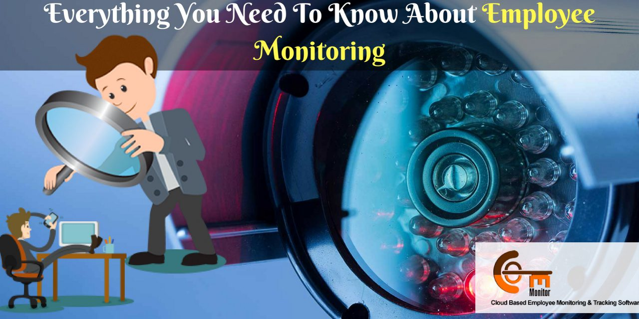 Everything You Need To Know About Employee Monitoring: