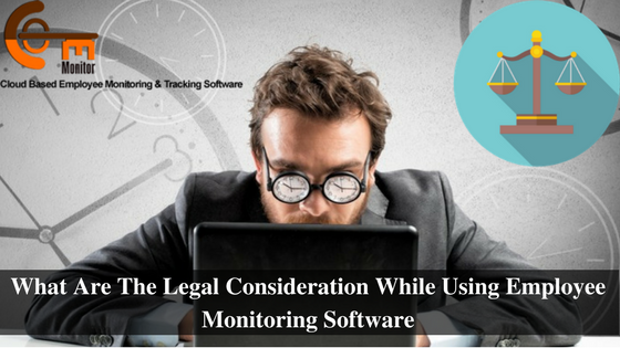 What Are The Legal Consideration While Using Employee Monitoring Software: