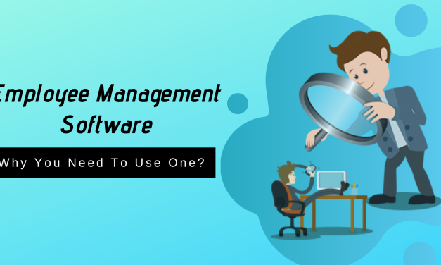 Employee Management Software: Why You Need to Use One At Your WorkPlace?