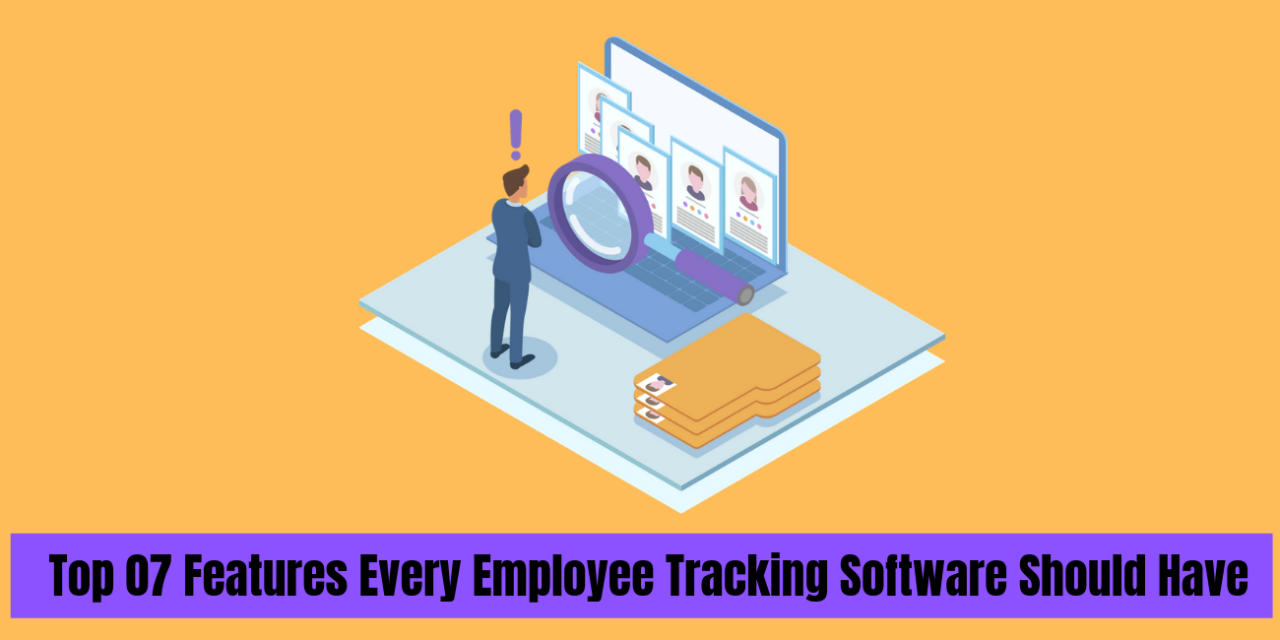 Top 07 Features Every Employee Tracking Software Should Have
