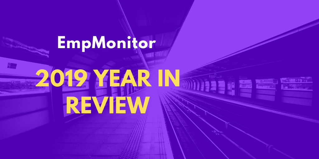 EmpMonitor : 2019 Year In Review