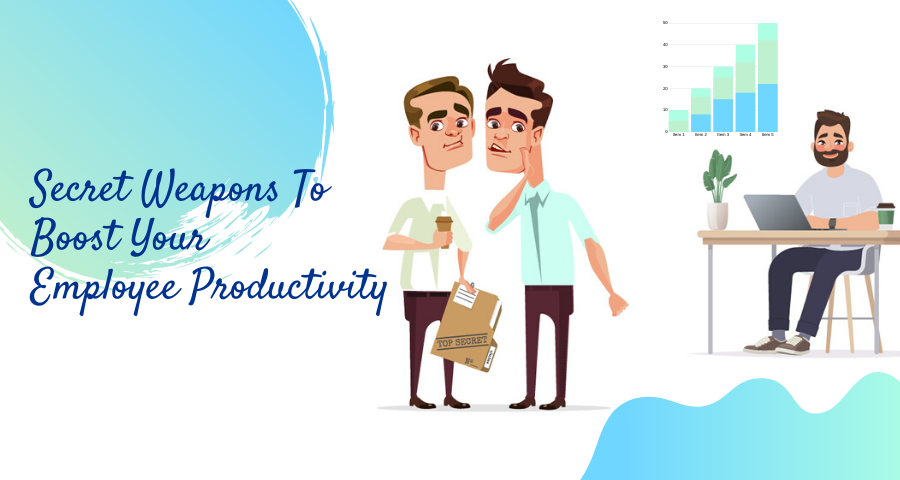 Top 5 Secret Weapons To Boost Your Employee Productivity