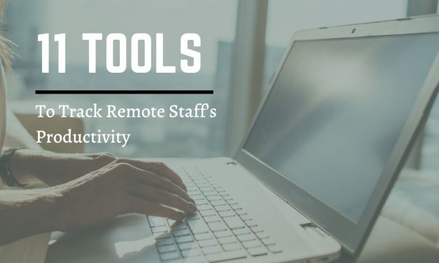 11 Tools To Help You Track Remote Staffs Productivity