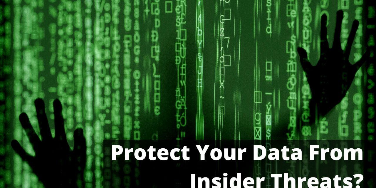 How To Protect Your Data From Insider Threats?