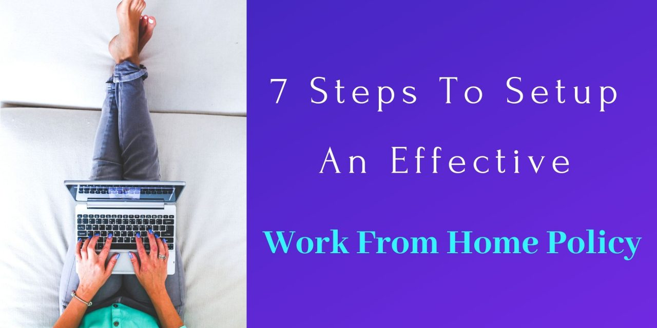 7 Steps To Setup An Effective Work From Home Policy