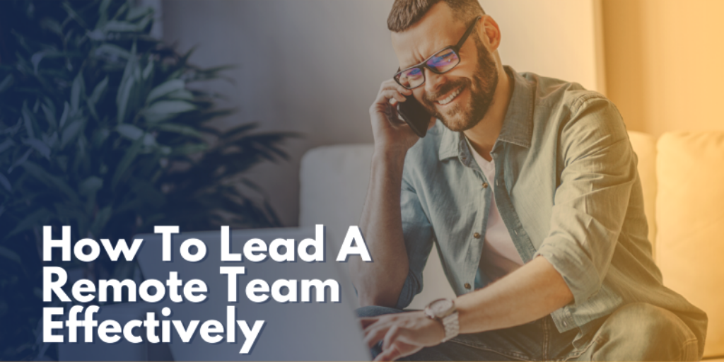 How To Lead A Remote Team Effectively?