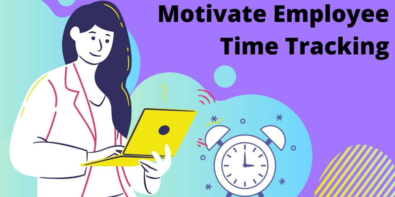 How To Motivate Employee Time Tracking In Your Organization?
