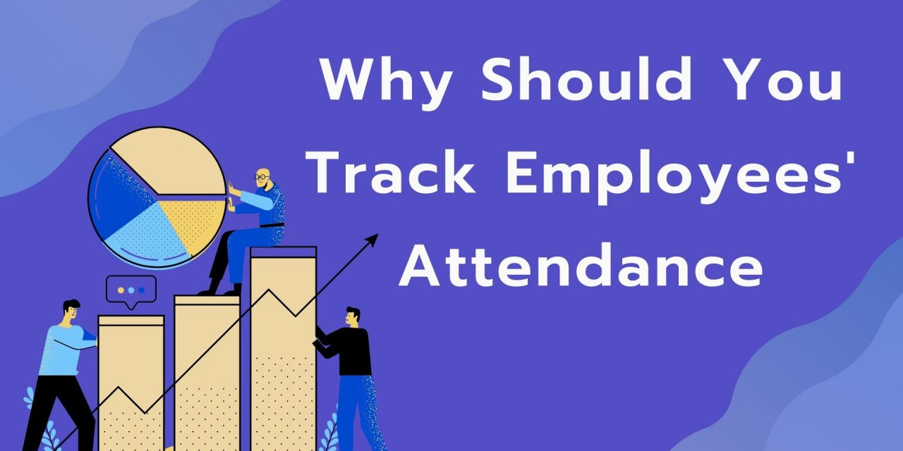 5 Reasons To Track Employees' Attendance In Your Business