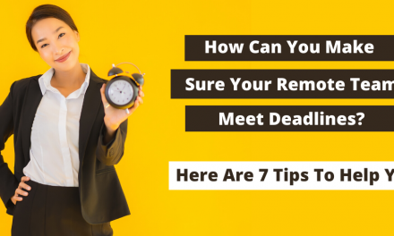 How Can You Make Sure Your Remote Teams Meet Deadlines? Here Are 7 Tips