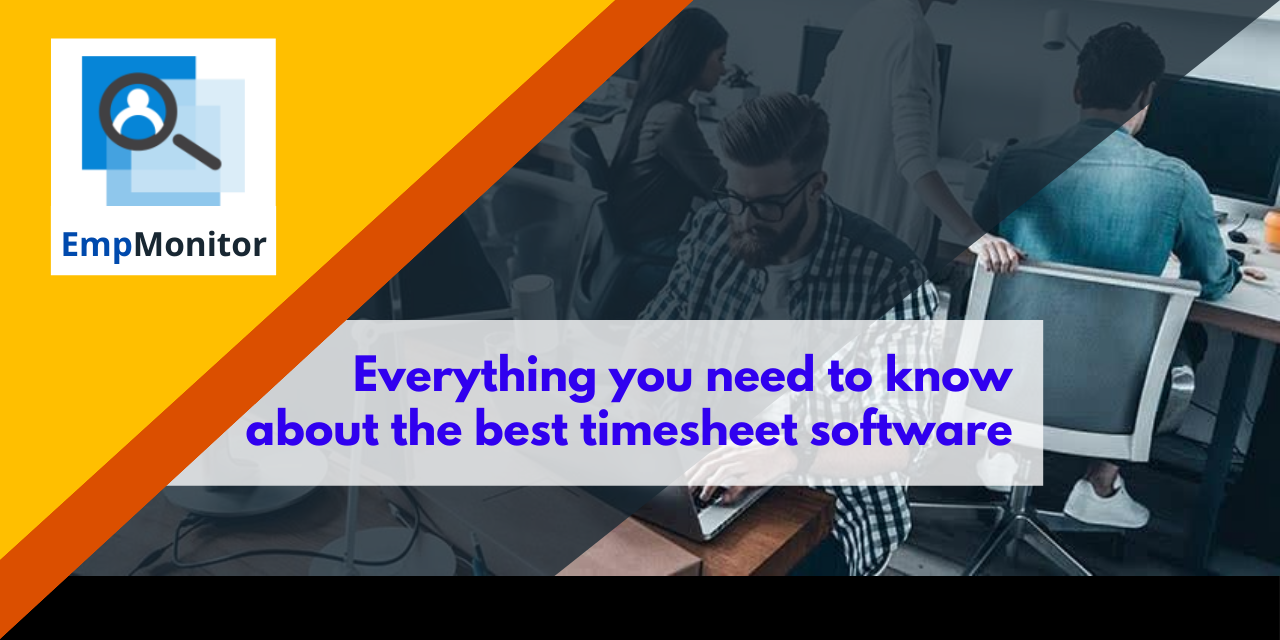 Everything you Need to Know about the Best Timesheet Software