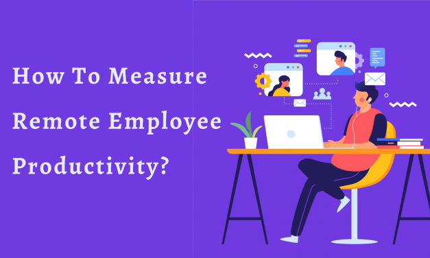 How To Measure A Remote Employee Productivity