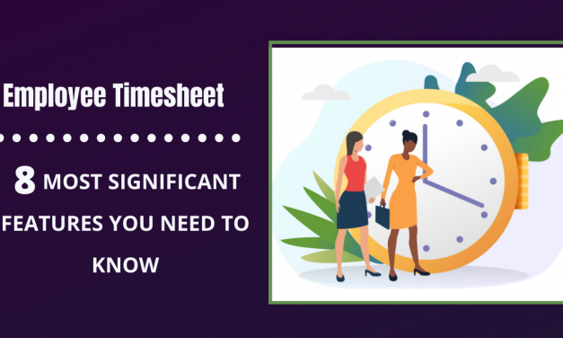 8 Most Effective Features To Have In Employee Timesheet
