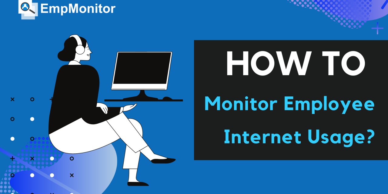 How To Monitor Employee Internet Usage?