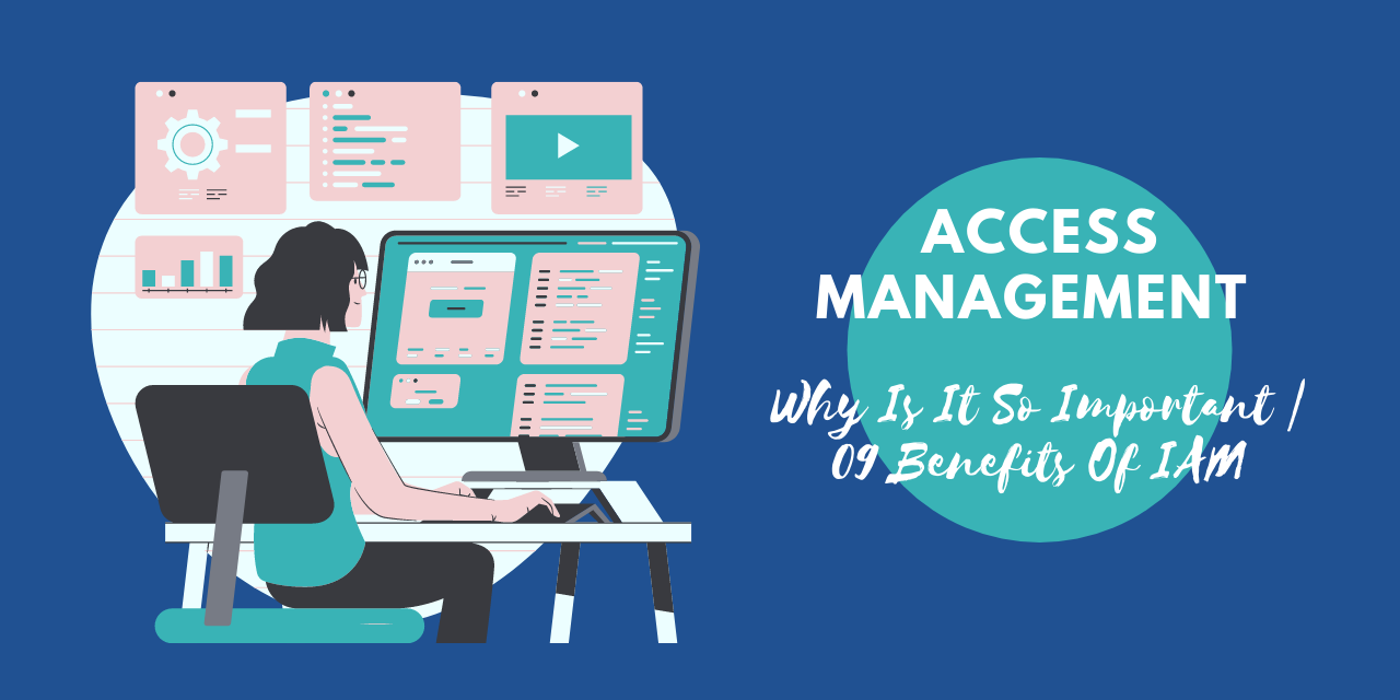 Access Management: Why Is It So Important | 09 Benefits Of IAM