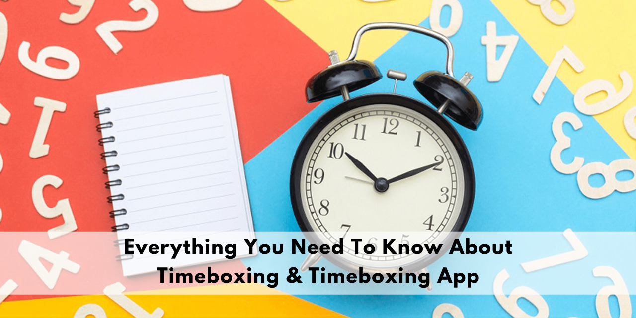 Everything You Need To Know About Timeboxing & Timeboxing App
