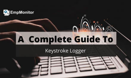 A Complete Guide to Keystroke Logger Every Employer Should Know