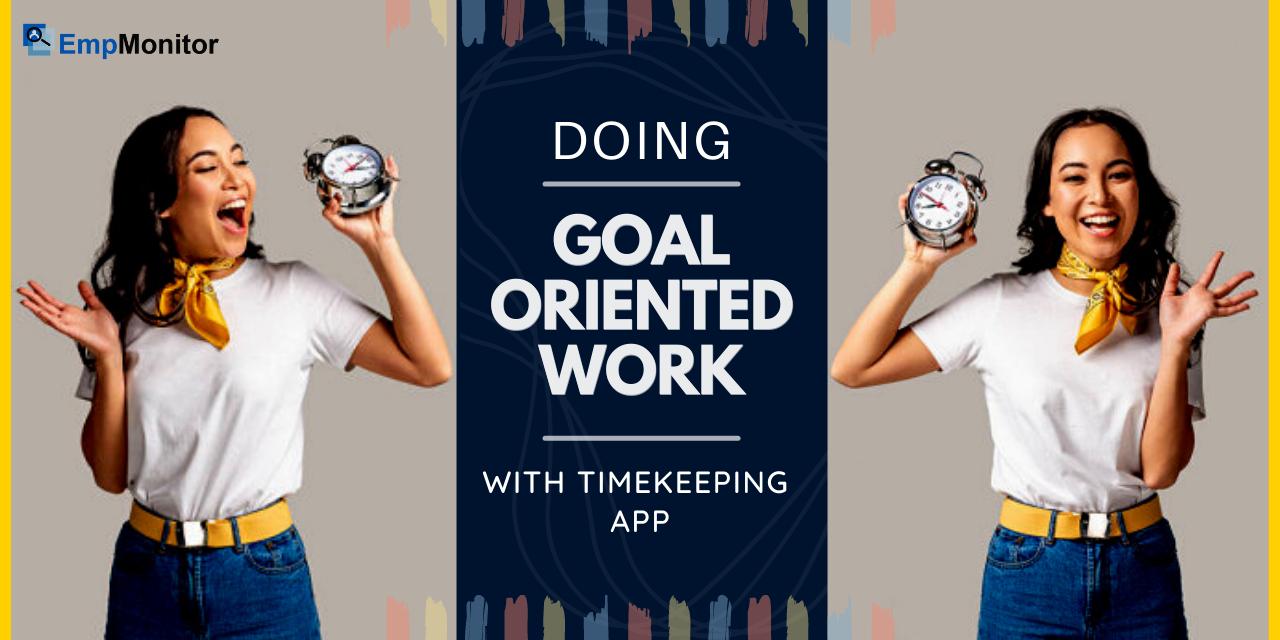 How Timekeeping App Helps You Stay Goal-oriented at Work