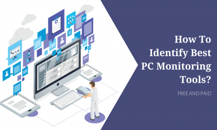 How To Identify Best PC Monitoring Tools (Paid & Free) | 2021 Update